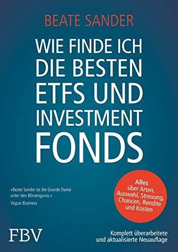 Wie finde ich die besten ETFs und Investmentfonds?: Alles über Arten, Auswahl, Streuung, Chancen, Rendite und Kosten